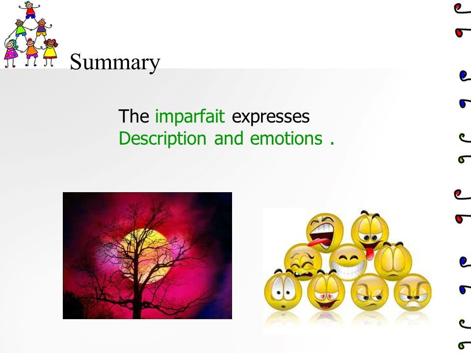 Summary The imparfait expresses Description and emotions.