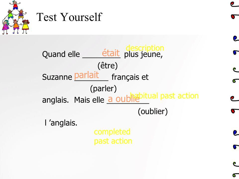 Test Yourself Quand elle _________ plus jeune, (être) Suzanne ________ français et (parler) anglais. Mais elle __________ (oublier) l anglais. était a