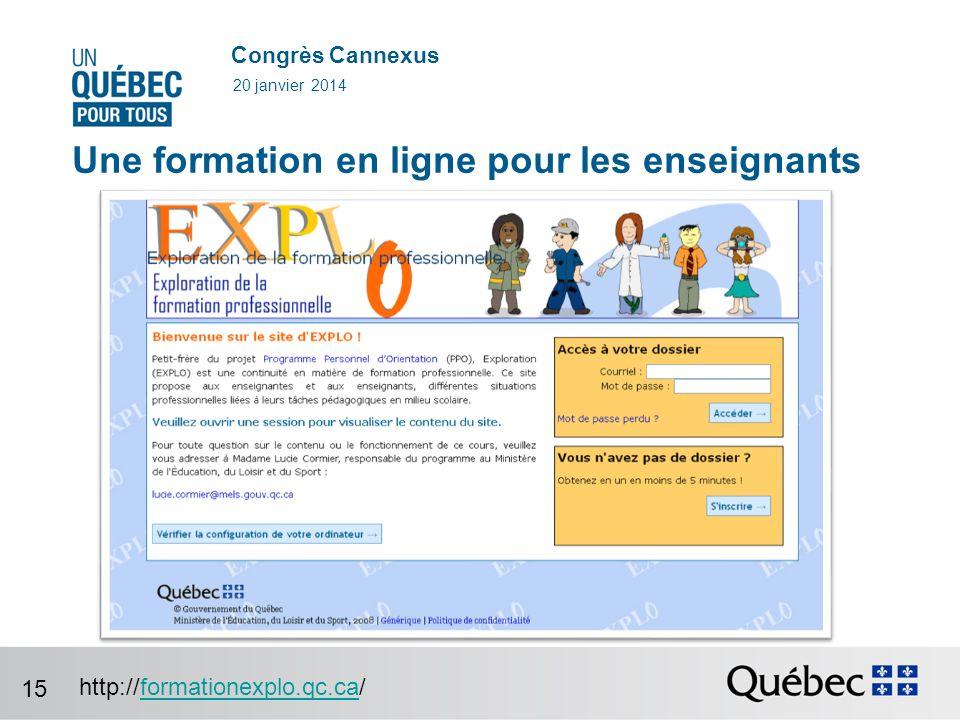 Congrès Cannexus Une formation en ligne pour les enseignants 20 janvier 2014 http://formationexplo.qc.ca/formationexplo.qc.ca 15