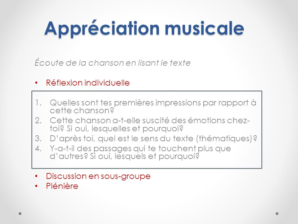 Appréciation musicale Écoute de la chanson en lisant le texte Réflexion individuelle 1.Quelles sont tes premières impressions par rapport à cette chan
