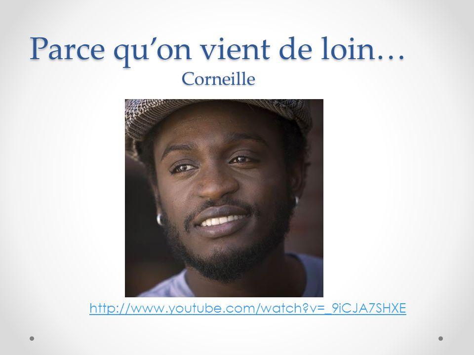 Parce quon vient de loin… Corneille http://www.youtube.com/watch?v=_9iCJA7SHXE