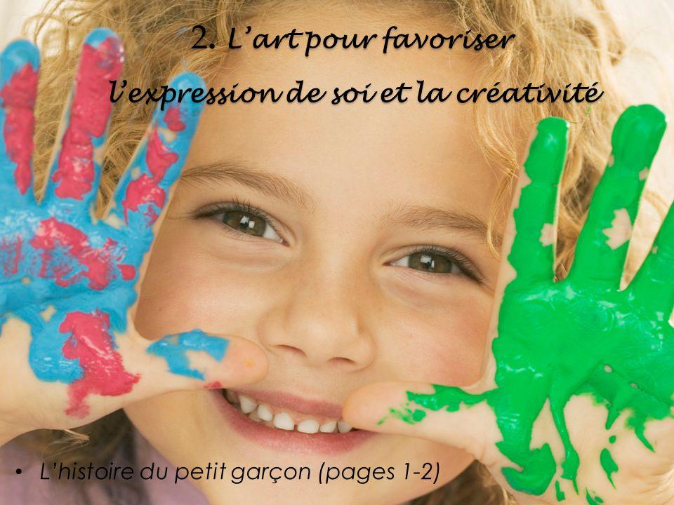 2. Lart pour favoriser lexpression de soi et la créativité Lhistoire du petit garçon (pages 1-2)