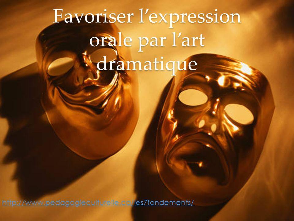 Favoriser lexpression orale par lart dramatique http://www.pedagogieculturelle.ca/les7fondements/