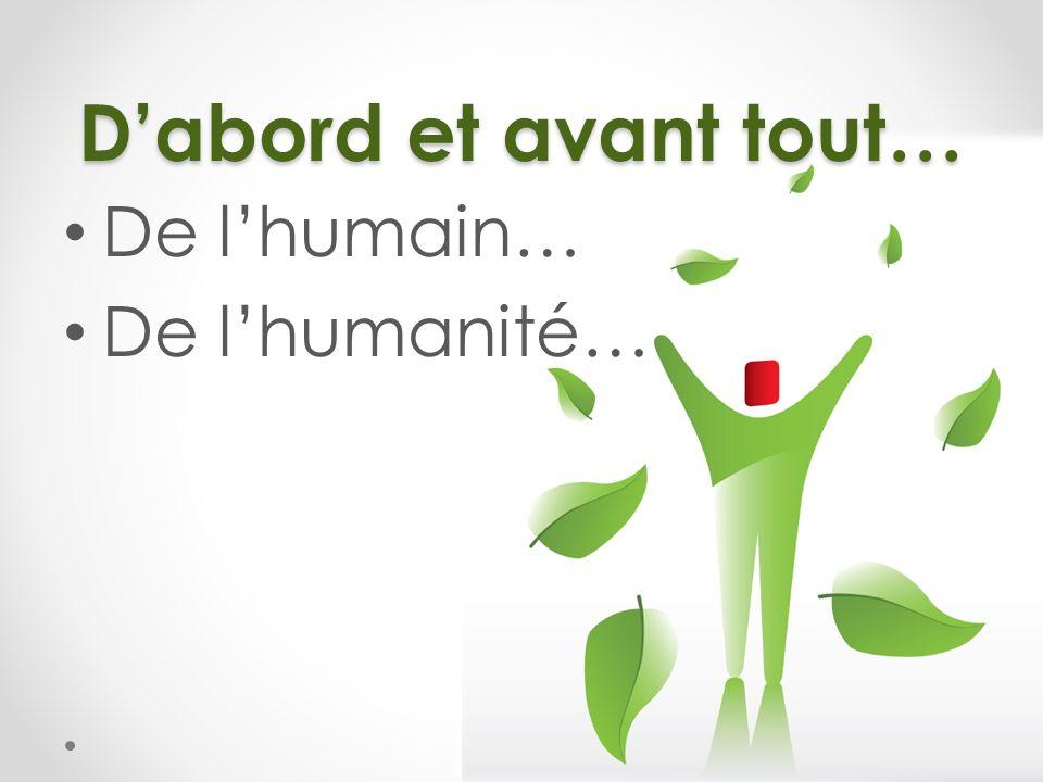 Dabord et avant tout… De lhumain… De lhumanité…