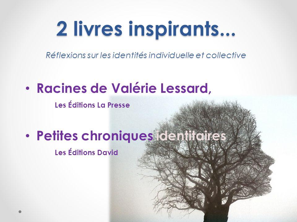 2 livres inspirants... Réflexions sur les identités individuelle et collective Racines de Valérie Lessard, Les Éditions La Presse Petites chroniques i