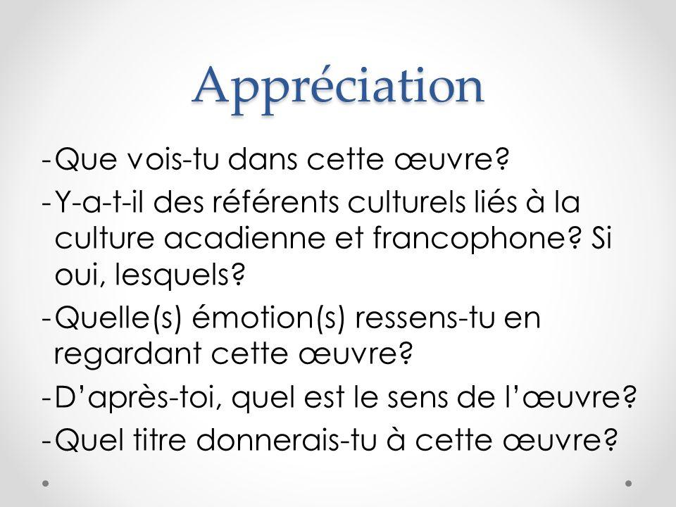 Appréciation -Que vois-tu dans cette œuvre? -Y-a-t-il des référents culturels liés à la culture acadienne et francophone? Si oui, lesquels? -Quelle(s)