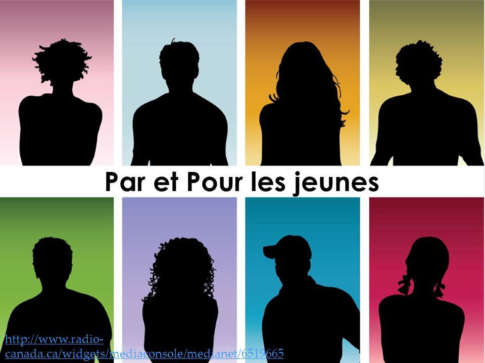 Par et Pour les jeunes http://www.radio- canada.ca/widgets/mediaconsole/medianet/6519665