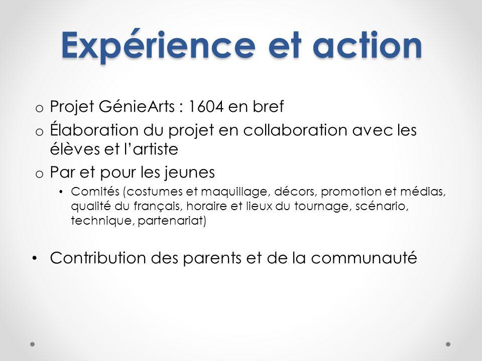 Expérience et action o Projet GénieArts : 1604 en bref o Élaboration du projet en collaboration avec les élèves et lartiste o Par et pour les jeunes C