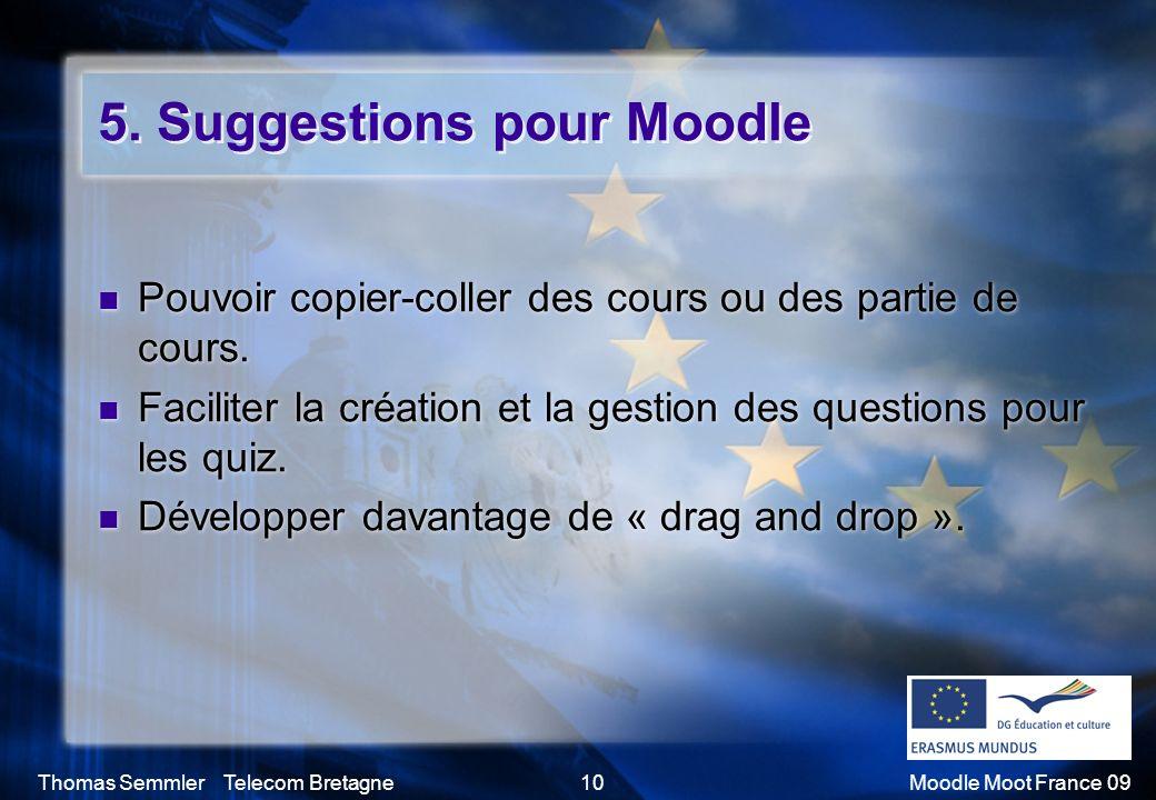 Thomas Semmler Telecom Bretagne10Moodle Moot France 09 5. Suggestions pour Moodle Pouvoir copier-coller des cours ou des partie de cours. Faciliter la