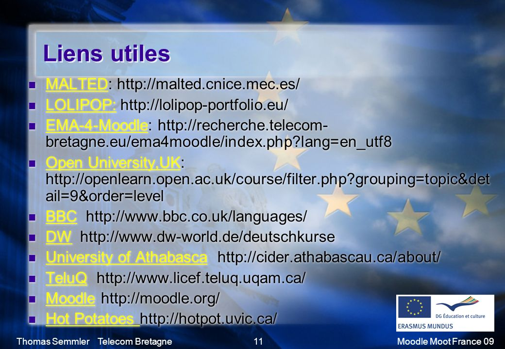 Thomas Semmler Telecom Bretagne11Moodle Moot France 09 Liens utiles MALTED: http://malted.cnice.mec.es/ MALTED LOLIPOP: http://lolipop-portfolio.eu/ L