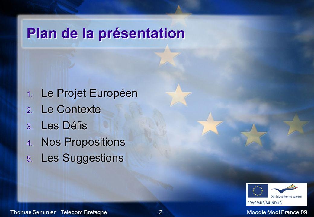 Thomas Semmler Telecom Bretagne2Moodle Moot France 09 Plan de la présentation 1. Le Projet Européen 2. Le Contexte 3. Les Défis 4. Nos Propositions 5.