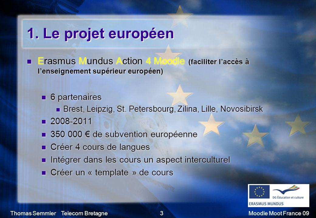 Thomas Semmler Telecom Bretagne3Moodle Moot France 09 1. Le projet européen Erasmus Mundus Action 4 Moodle (faciliter laccès à lenseignement supérieur