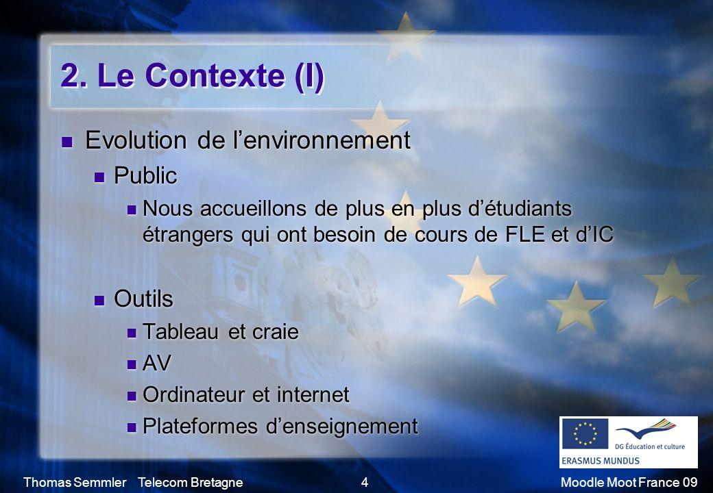 Thomas Semmler Telecom Bretagne4Moodle Moot France 09 2. Le Contexte (I) Evolution de lenvironnement Public Nous accueillons de plus en plus détudiant