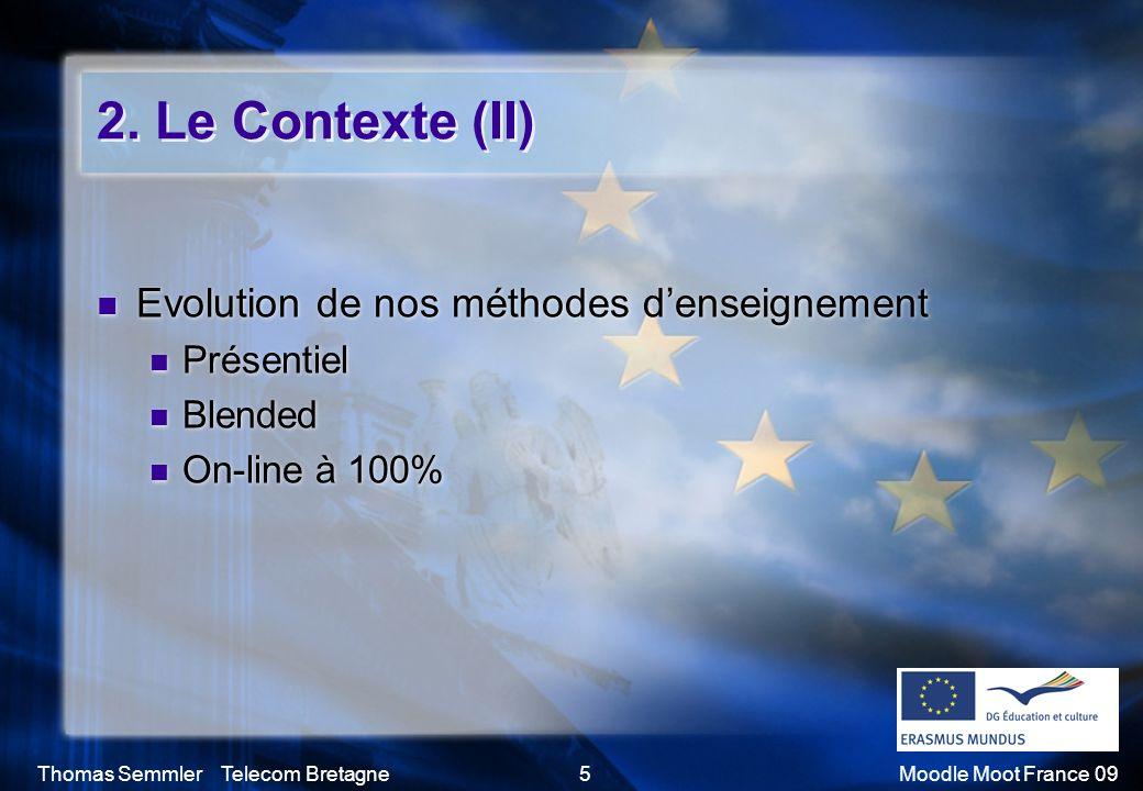 Thomas Semmler Telecom Bretagne5Moodle Moot France 09 2. Le Contexte (II) Evolution de nos méthodes denseignement Présentiel Blended On-line à 100% Ev