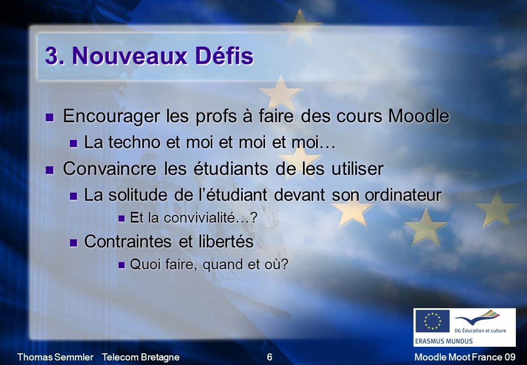 Thomas Semmler Telecom Bretagne6Moodle Moot France 09 3. Nouveaux Défis Encourager les profs à faire des cours Moodle La techno et moi et moi et moi…