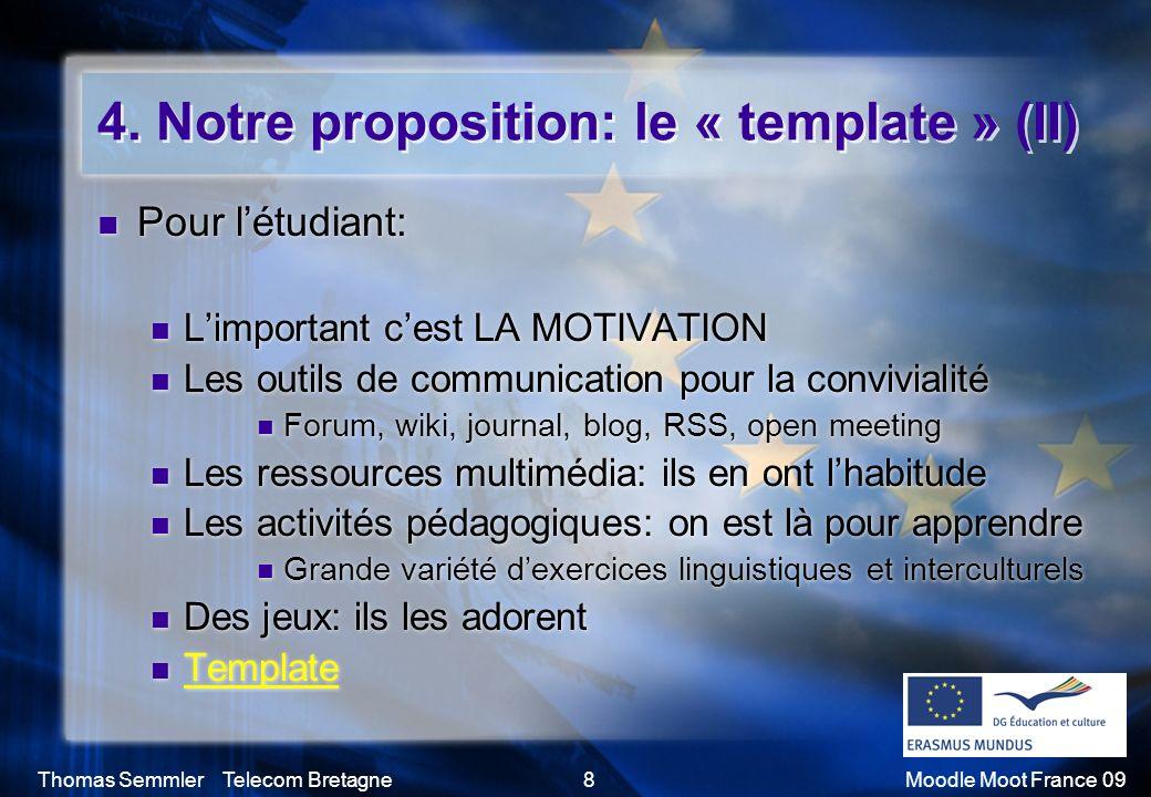 Thomas Semmler Telecom Bretagne8Moodle Moot France 09 4. Notre proposition: le « template » (II) Pour létudiant: Limportant cest LA MOTIVATION Les out