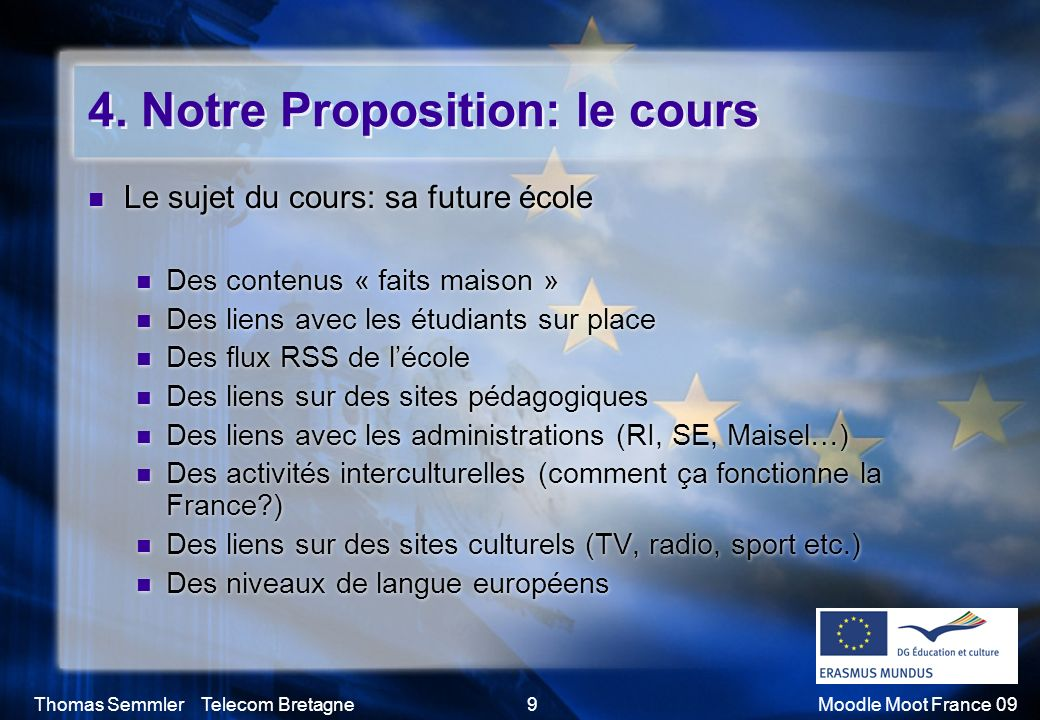 Thomas Semmler Telecom Bretagne9Moodle Moot France 09 4. Notre Proposition: le cours Le sujet du cours: sa future école Des contenus « faits maison »