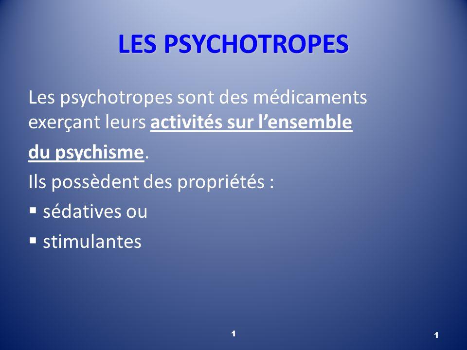 LES PSYCHOTROPES Les psychotropes sont des médicaments exerçant leurs activités sur lensemble du psychisme. Ils possèdent des propriétés : sédatives o