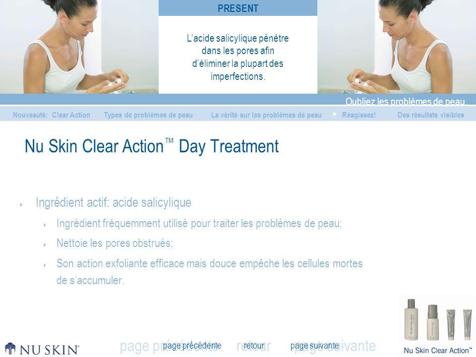 retour Oubliez les problèmes de peau. Nouveauté: Clear ActionLa vérité sur les problèmes de peauRéagissez!Des résultats visibles page précédente page