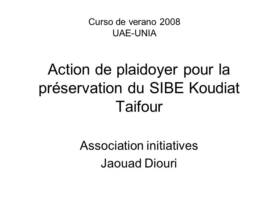 Action de plaidoyer pour la préservation du SIBE Koudiat Taifour Association initiatives Jaouad Diouri Curso de verano 2008 UAE-UNIA