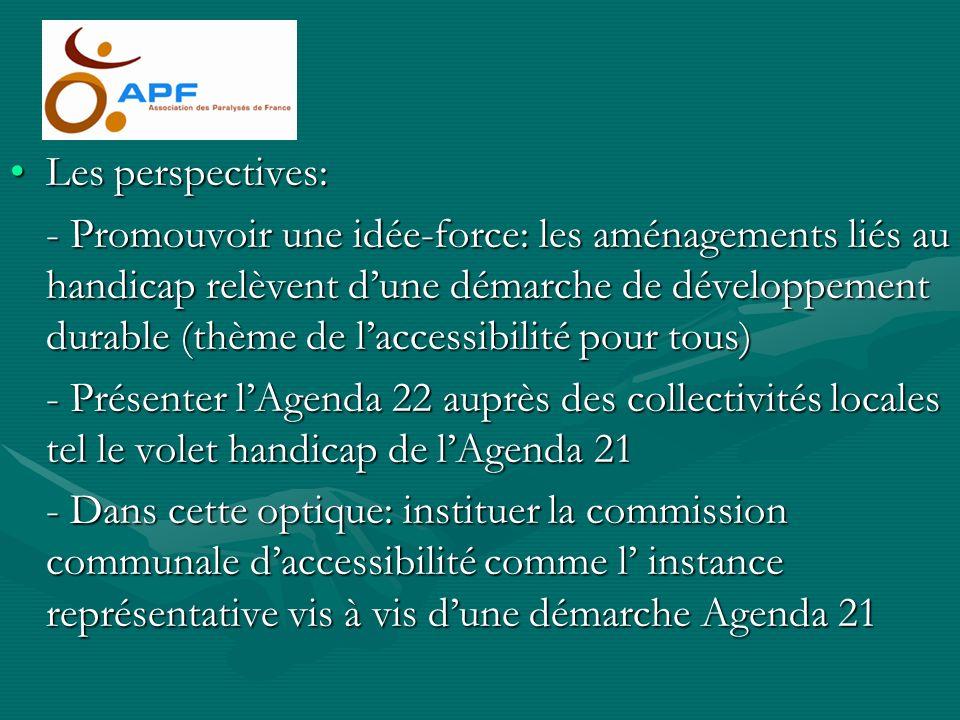Les perspectives:Les perspectives: - Promouvoir une idée-force: les aménagements liés au handicap relèvent dune démarche de développement durable (thè