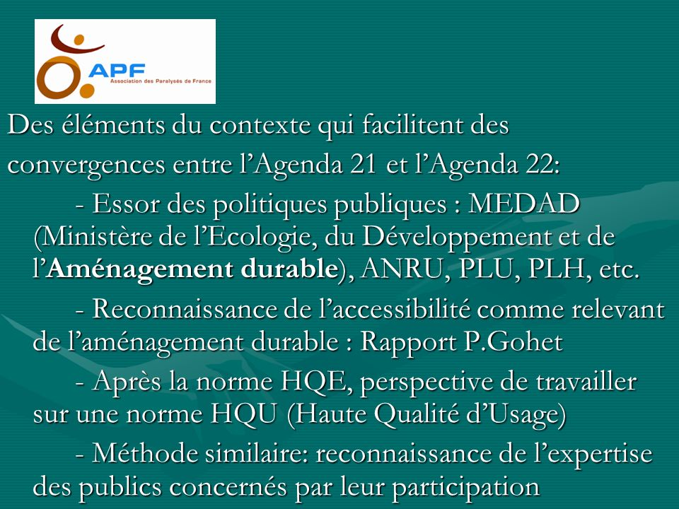 Des éléments du contexte qui facilitent des convergences entre lAgenda 21 et lAgenda 22: - Essor des politiques publiques : MEDAD (Ministère de lEcologie, du Développement et de lAménagement durable), ANRU, PLU, PLH, etc.