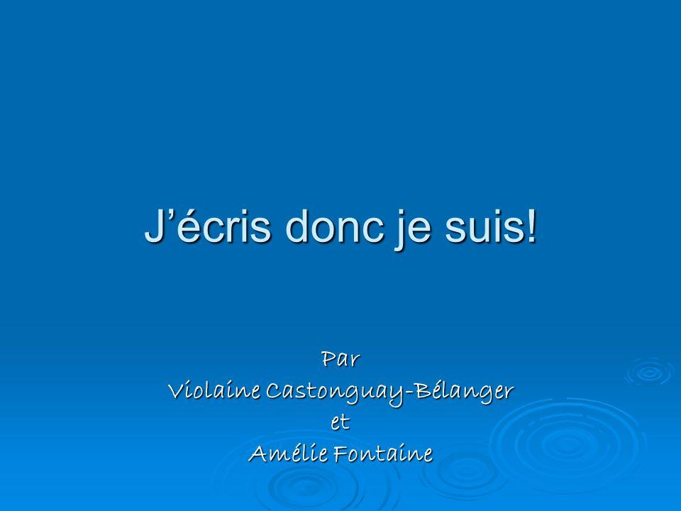 Jécris donc je suis! Par Violaine Castonguay-Bélanger et Amélie Fontaine