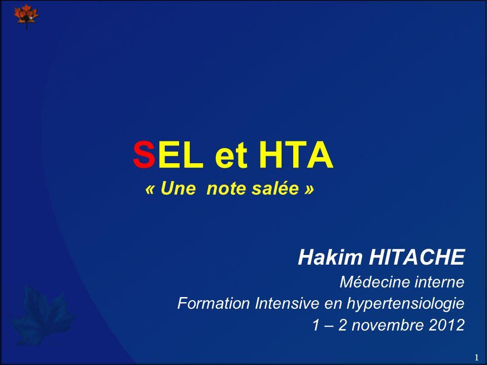 1 SEL et HTA « Une note salée » Hakim HITACHE Médecine interne Formation Intensive en hypertensiologie 1 – 2 novembre 2012
