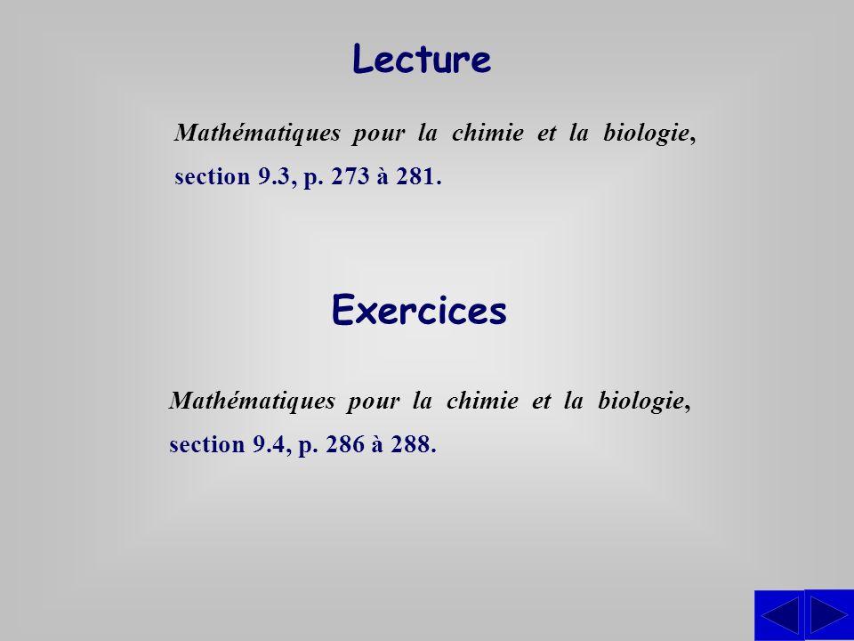 Lecture Exercices Mathématiques pour la chimie et la biologie, section 9.4, p. 286 à 288. Mathématiques pour la chimie et la biologie, section 9.3, p.