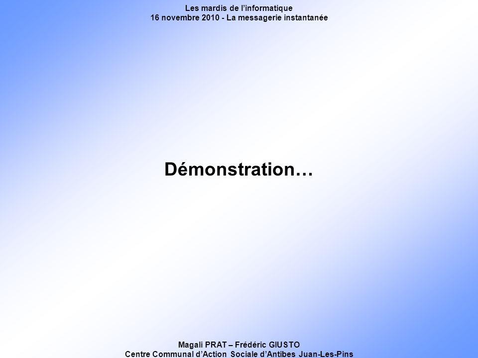 Les mardis de linformatique 16 novembre 2010 - La messagerie instantanée Magali PRAT – Frédéric GIUSTO Centre Communal dAction Sociale dAntibes Juan-Les-Pins Démonstration…