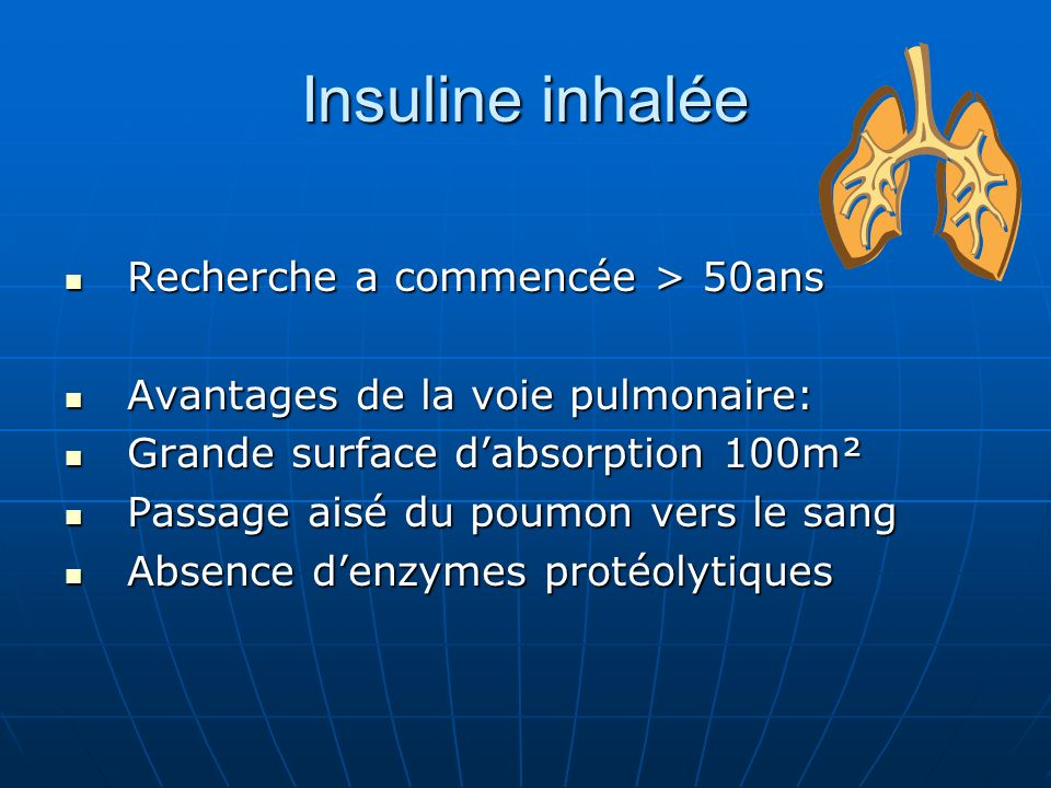 Insuline inhalée Recherche a commencée > 50ans Recherche a commencée > 50ans Avantages de la voie pulmonaire: Avantages de la voie pulmonaire: Grande