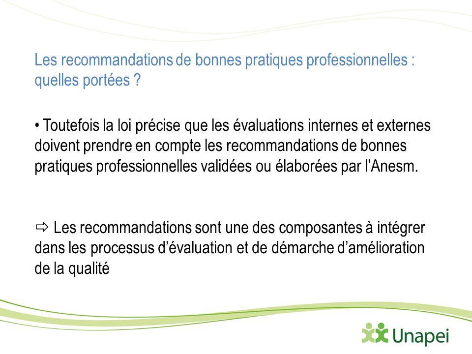 Les recommandations de bonnes pratiques professionnelles : quelles portées ? Toutefois la loi précise que les évaluations internes et externes doivent