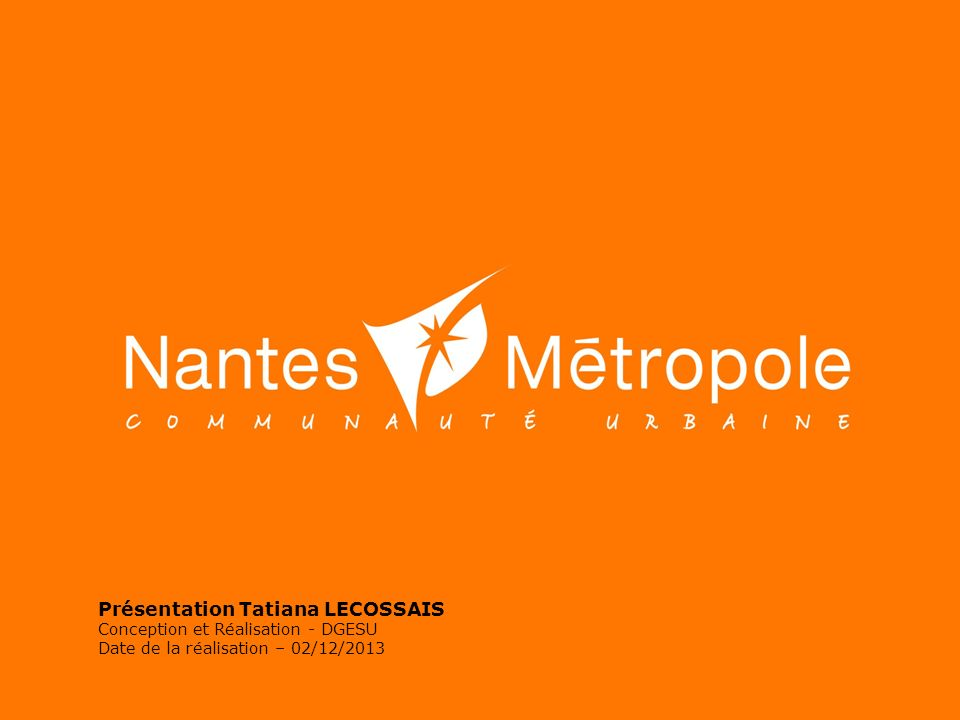Présentation Tatiana LECOSSAIS Conception et Réalisation - DGESU Date de la réalisation – 02/12/2013