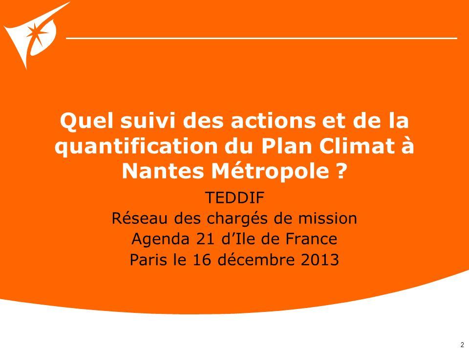 2 Quel suivi des actions et de la quantification du Plan Climat à Nantes Métropole ? TEDDIF Réseau des chargés de mission Agenda 21 dIle de France Par