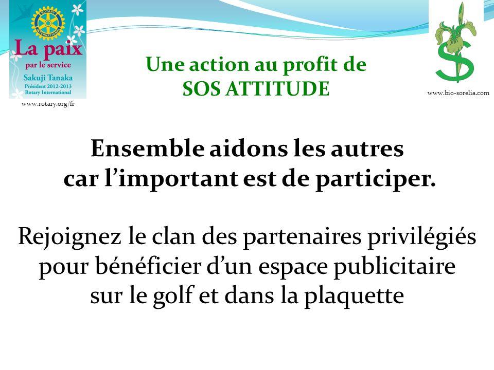 Une action au profit de SOS ATTITUDE Rejoignez le clan des partenaires privilégiés pour bénéficier dun espace publicitaire sur le golf et dans la plaquette Une Manifestation organisée par les clubs Rotary de Chartres Ensemble aidons les autres car limportant est de participer.