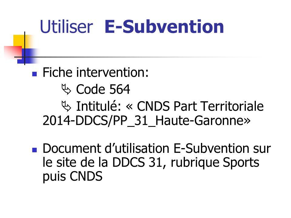 Fiche intervention: Code 564 Intitulé: « CNDS Part Territoriale 2014-DDCS/PP_31_Haute-Garonne» Document dutilisation E-Subvention sur le site de la DDCS 31, rubrique Sports puis CNDS Utiliser E-Subvention