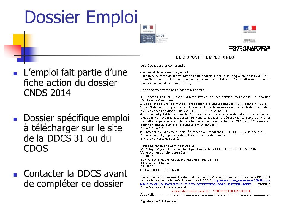 Dossier Emploi Lemploi fait partie dune fiche action du dossier CNDS 2014 Dossier spécifique emploi à télécharger sur le site de la DDCS 31 ou du CDOS Contacter la DDCS avant de compléter ce dossier