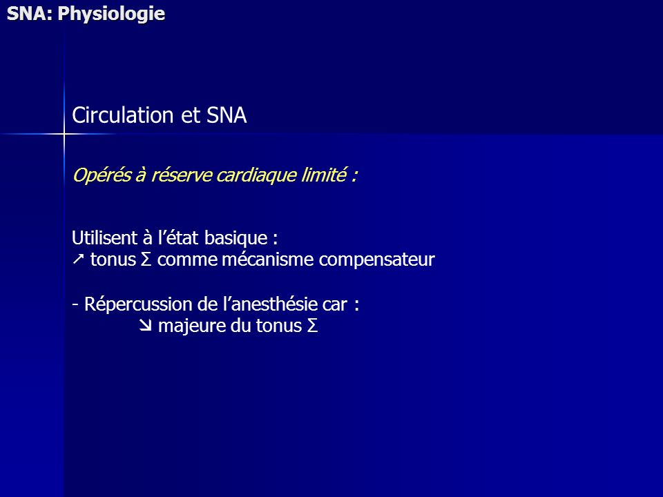 SNA: Physiologie Circulation et SNA Opérés à réserve cardiaque limité : Utilisent à létat basique : tonus Σ comme mécanisme compensateur - Répercussion de lanesthésie car : majeure du tonus Σ