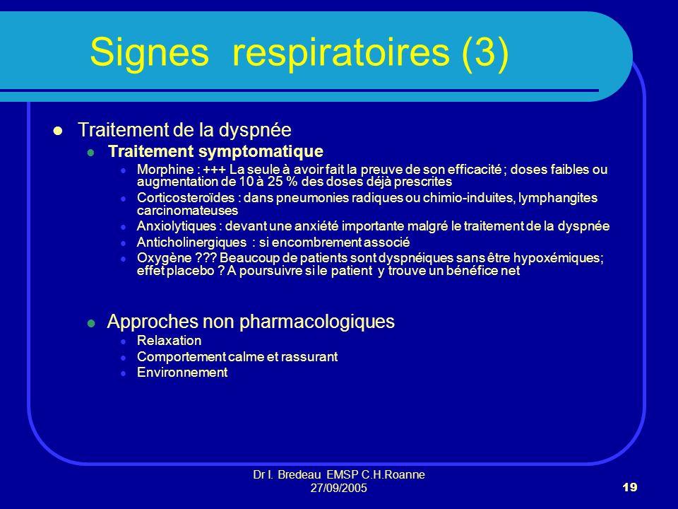 Dr I. Bredeau EMSP C.H.Roanne 27/09/200519 Signes respiratoires (3) Traitement de la dyspnée Traitement symptomatique Morphine : +++ La seule à avoir