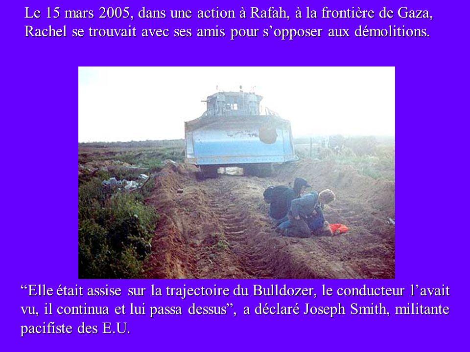 Le 15 mars 2005, dans une action à Rafah, à la frontière de Gaza, Rachel se trouvait avec ses amis pour sopposer aux démolitions.