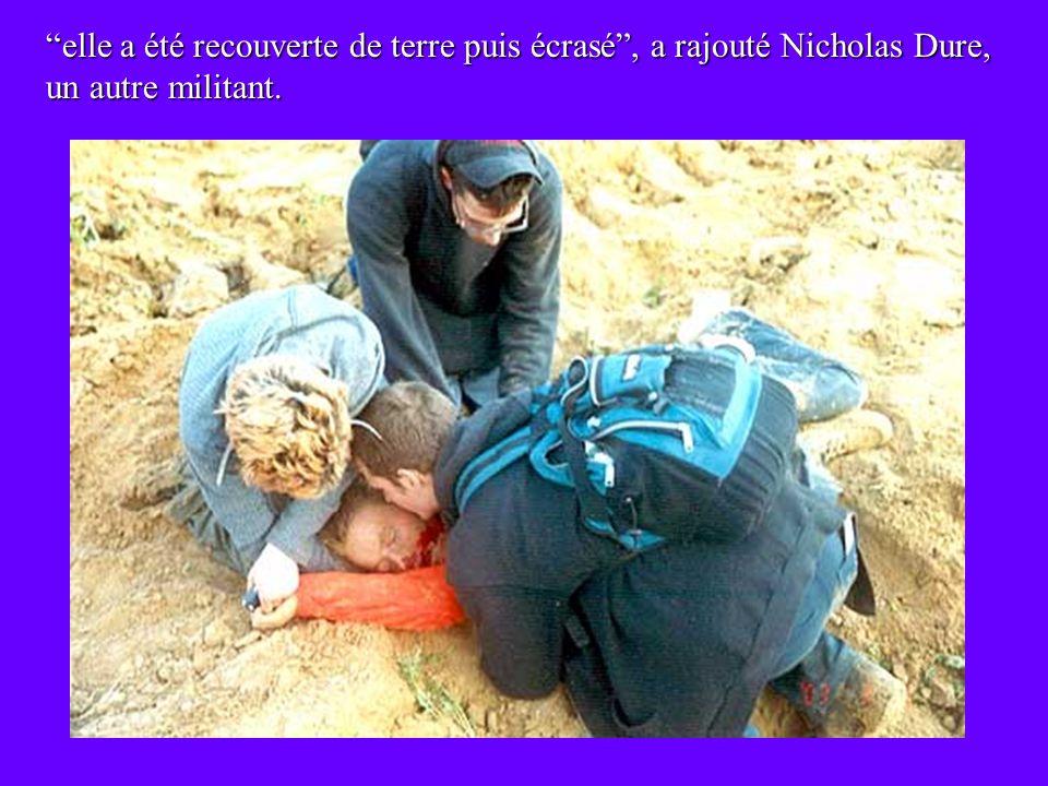 elle a été recouverte de terre puis écrasé, a rajouté Nicholas Dure, un autre militant.