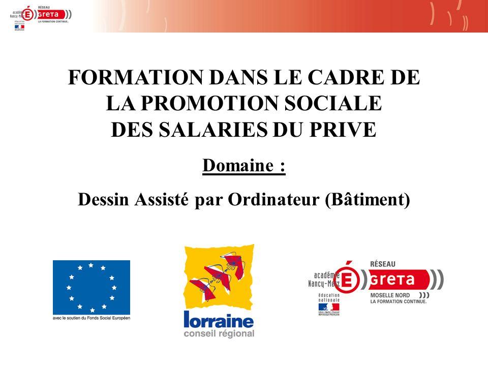 FORMATION DANS LE CADRE DE LA PROMOTION SOCIALE DES SALARIES DU PRIVE Domaine : Dessin Assisté par Ordinateur (Bâtiment)