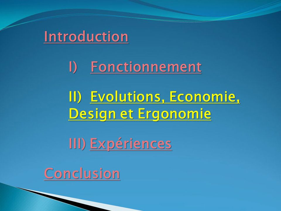Introduction I) Fonctionnement II) Evolutions, Economie, Design et Ergonomie III) Expériences Conclusion