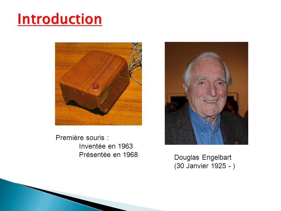 Douglas Engelbart (30 Janvier 1925 - ) Première souris : Inventée en 1963 Présentée en 1968 Introduction