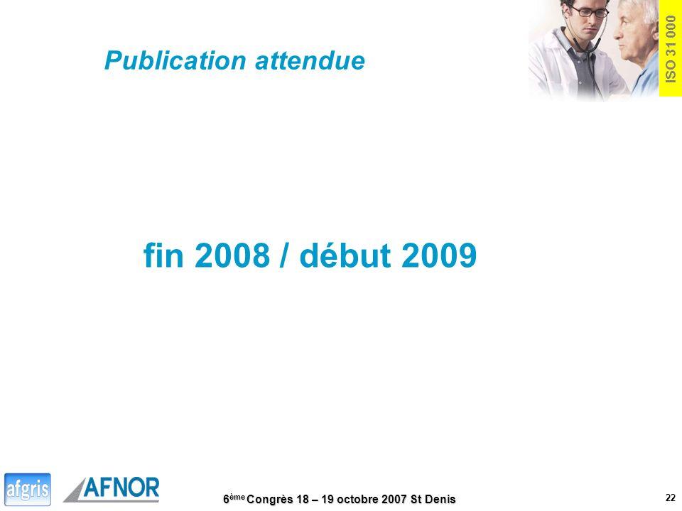 6 ème Congrès 18 – 19 octobre 2007 St Denis 22 ISO 31 000 Publication attendue fin 2008 / début 2009