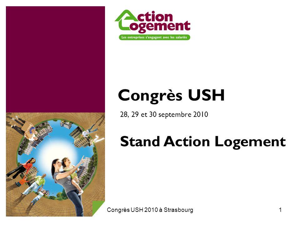 Congrès USH 2010 à Strasbourg1 Congrès USH 28, 29 et 30 septembre 2010 Stand Action Logement