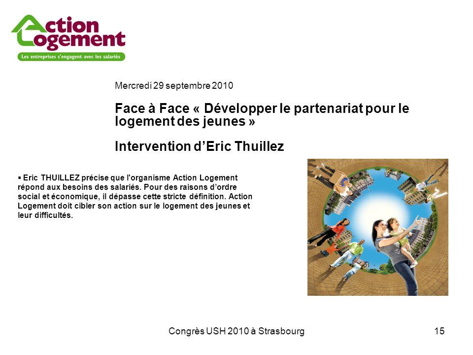 Congrès USH 2010 à Strasbourg15 Mercredi 29 septembre 2010 Face à Face « Développer le partenariat pour le logement des jeunes » Intervention dEric Th