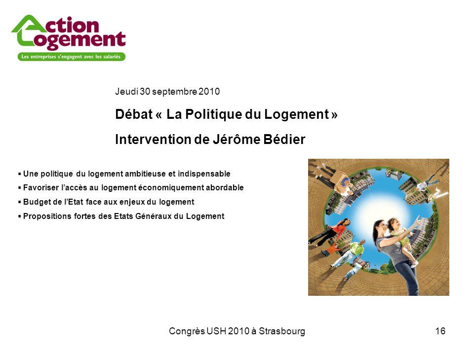 Congrès USH 2010 à Strasbourg16 Jeudi 30 septembre 2010 Débat « La Politique du Logement » Intervention de Jérôme Bédier Une politique du logement amb