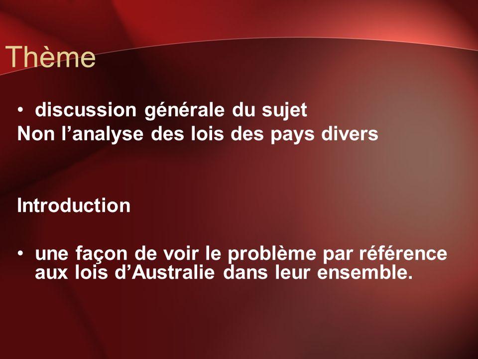 Thème discussion générale du sujet Non lanalyse des lois des pays divers Introduction une façon de voir le problème par référence aux lois dAustralie dans leur ensemble.