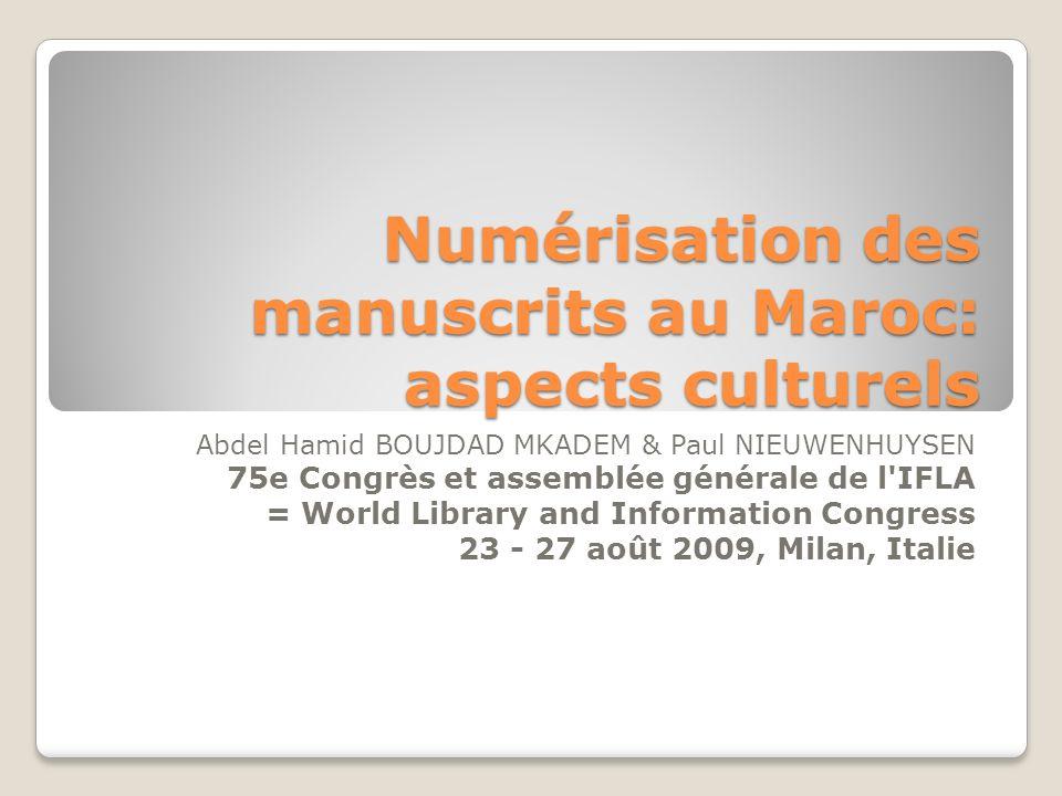 Numérisation des manuscrits au Maroc: aspects culturels Abdel Hamid BOUJDAD MKADEM & Paul NIEUWENHUYSEN 75e Congrès et assemblée générale de l'IFLA =
